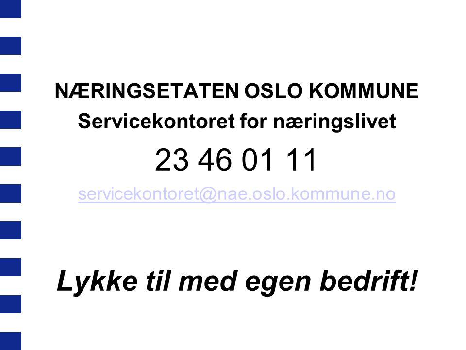 NÆRINGSETATEN OSLO KOMMUNE Servicekontoret for næringslivet 23 46 01 11 servicekontoret@nae.oslo.kommune.no Lykke til med egen bedrift!