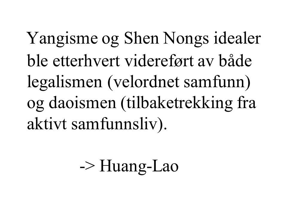 Yangisme og Shen Nongs idealer ble etterhvert videreført av både legalismen (velordnet samfunn) og daoismen (tilbaketrekking fra aktivt samfunnsliv).