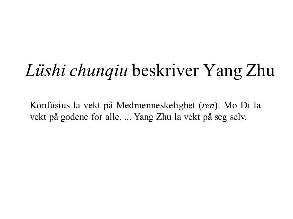 Huainanzi beskriver Yang Zhu Å synge til klangene fra strenger og danse til musikken fra trommer, å bukke og snu seg høflig for å trene seg i ritualene, overdådige begravelser og lange sørgeperioder for å sende de døde avgårde, dette var noe Konfusius la vekt på, men som Mozi forkastet.