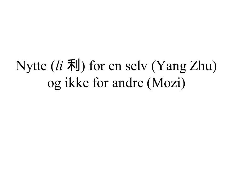 Nytte (li 利 ) for en selv (Yang Zhu) og ikke for andre (Mozi)
