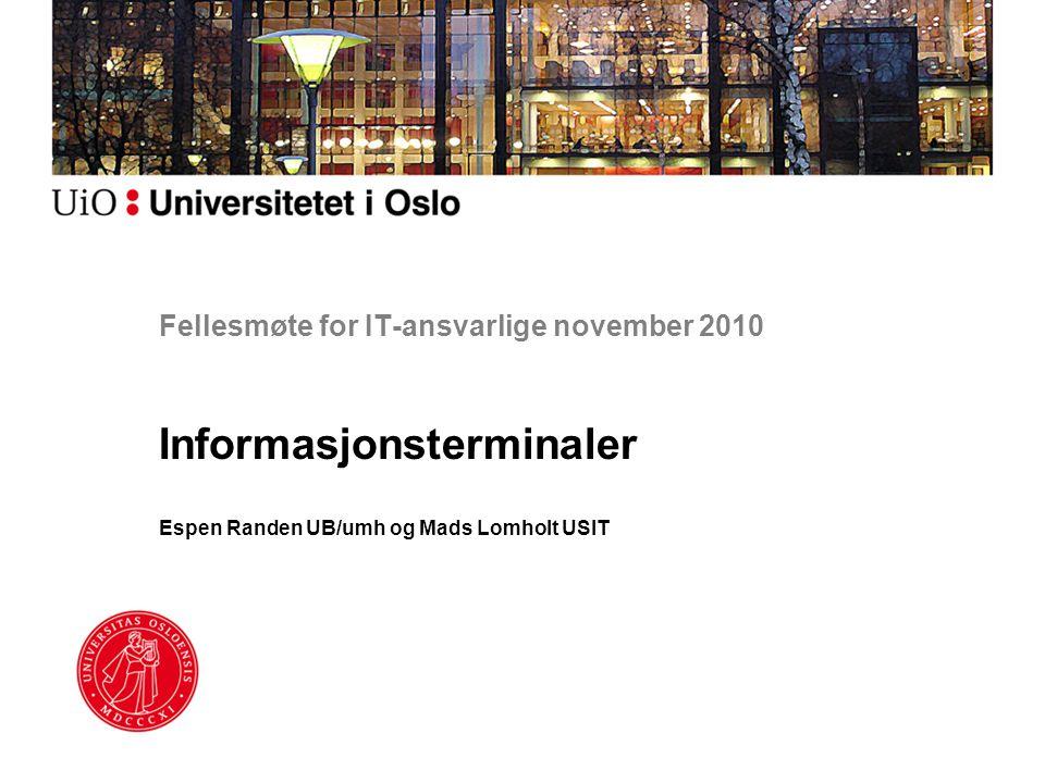 Fellesmøte for IT-ansvarlige november 2010 Informasjonsterminaler Espen Randen UB/umh og Mads Lomholt USIT