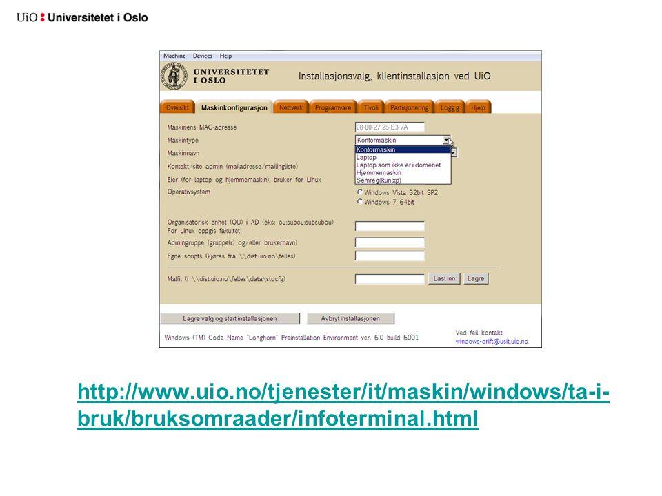 http://www.uio.no/tjenester/it/maskin/windows/ta-i- bruk/bruksomraader/infoterminal.html