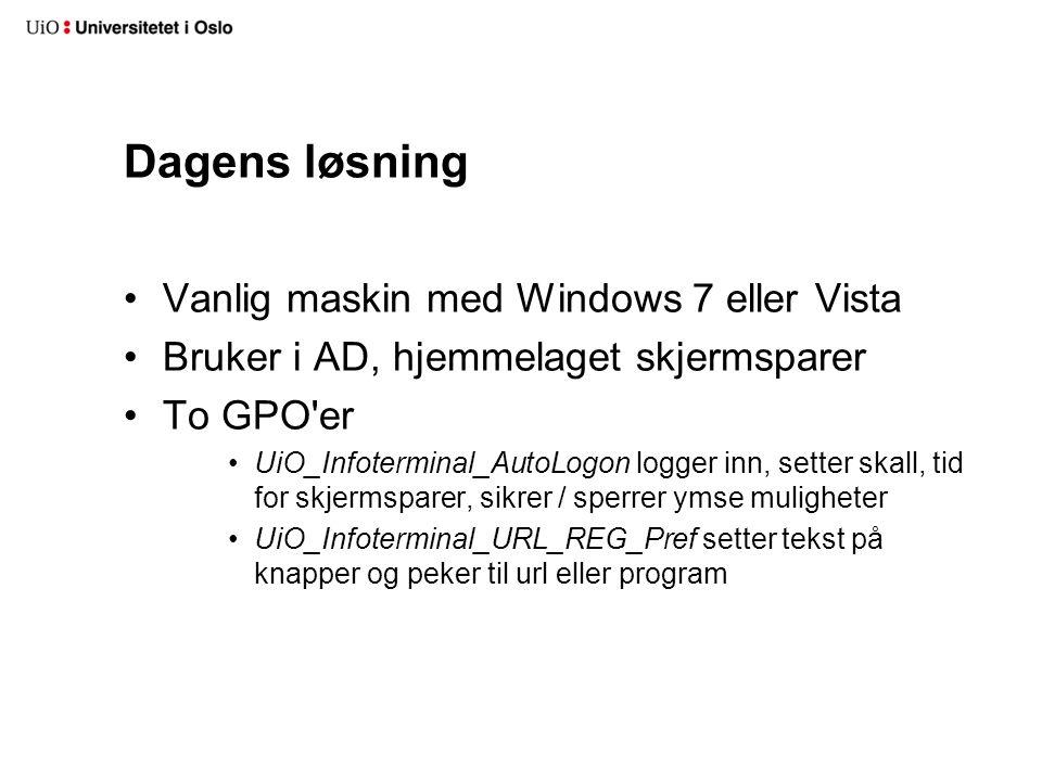 Dagens løsning Vanlig maskin med Windows 7 eller Vista Bruker i AD, hjemmelaget skjermsparer To GPO er UiO_Infoterminal_AutoLogon logger inn, setter skall, tid for skjermsparer, sikrer / sperrer ymse muligheter UiO_Infoterminal_URL_REG_Pref setter tekst på knapper og peker til url eller program