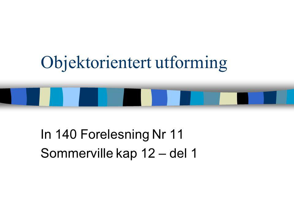 Objektorientert utforming In 140 Forelesning Nr 11 Sommerville kap 12 – del 1