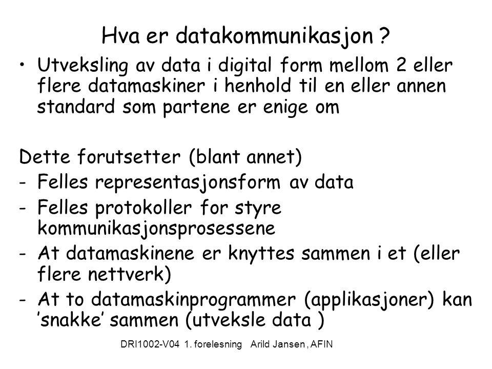 DRI1002-V04 1. forelesning Arild Jansen, AFIN Hva er datakommunikasjon .
