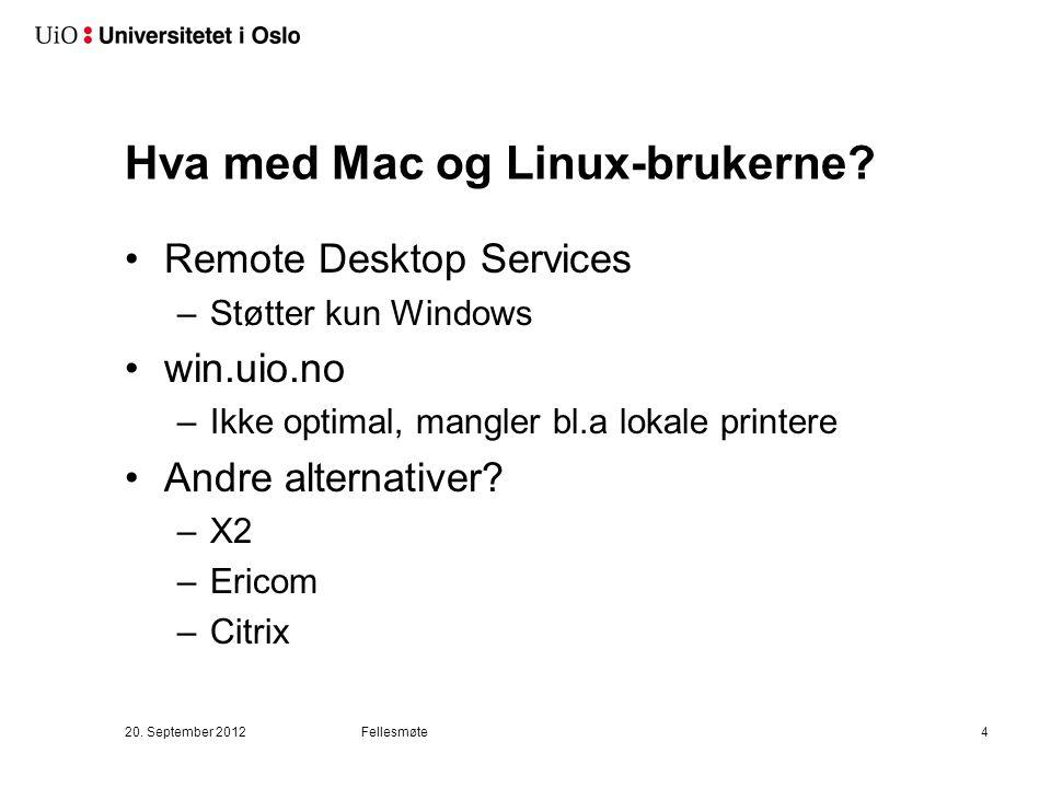 Hva med Mac og Linux-brukerne? Remote Desktop Services –Støtter kun Windows win.uio.no –Ikke optimal, mangler bl.a lokale printere Andre alternativer?