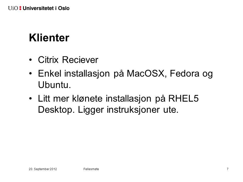 Klienter Citrix Reciever Enkel installasjon på MacOSX, Fedora og Ubuntu. Litt mer klønete installasjon på RHEL5 Desktop. Ligger instruksjoner ute. 20.