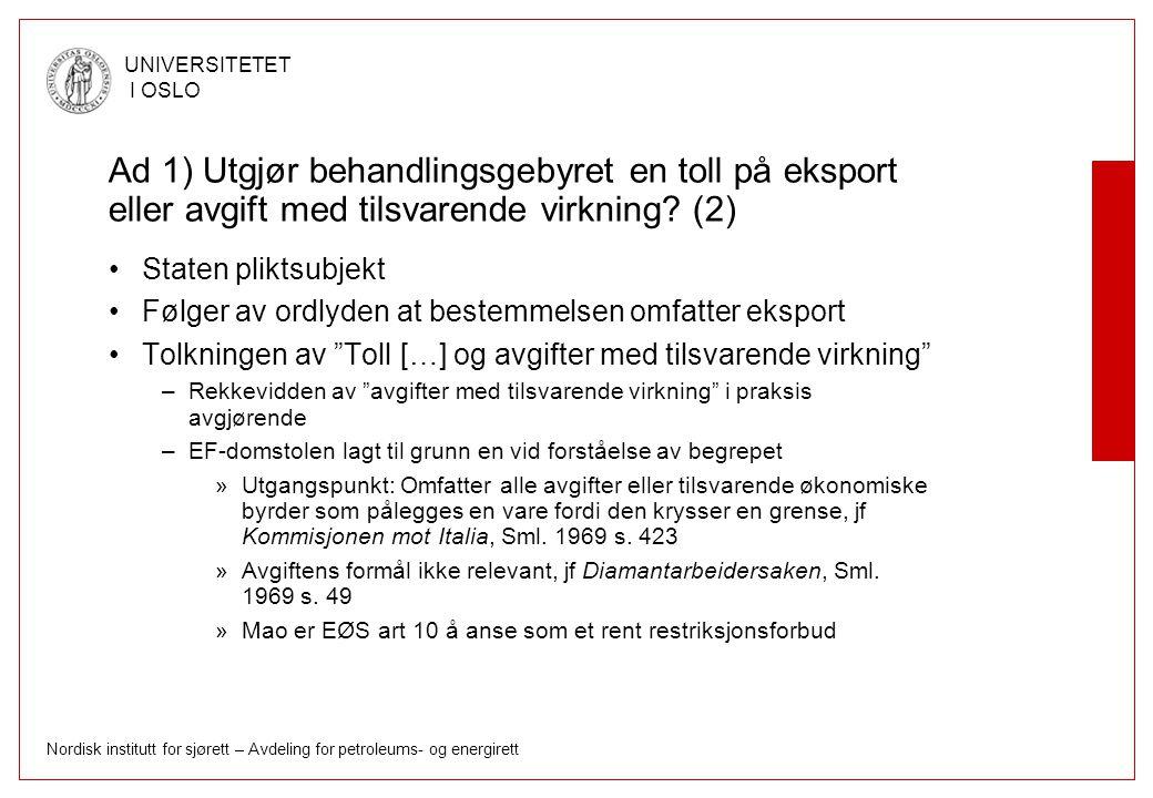 Nordisk institutt for sjørett – Avdeling for petroleums- og energirett UNIVERSITETET I OSLO Ad 1) Utgjør behandlingsgebyret en toll på eksport eller avgift med tilsvarende virkning.