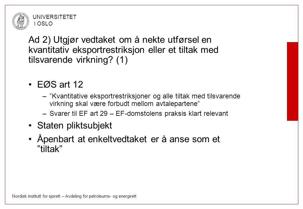 Nordisk institutt for sjørett – Avdeling for petroleums- og energirett UNIVERSITETET I OSLO Ad 2) Utgjør vedtaket om å nekte utførsel en kvantitativ e