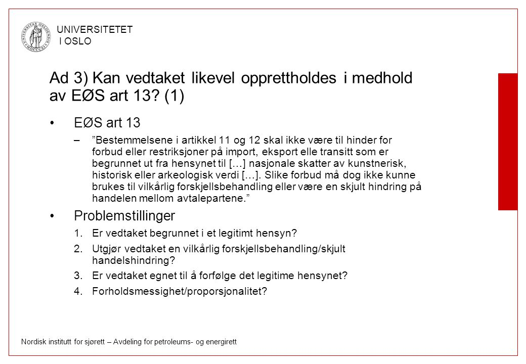 Nordisk institutt for sjørett – Avdeling for petroleums- og energirett UNIVERSITETET I OSLO Ad 3) Kan vedtaket likevel opprettholdes i medhold av EØS art 13.