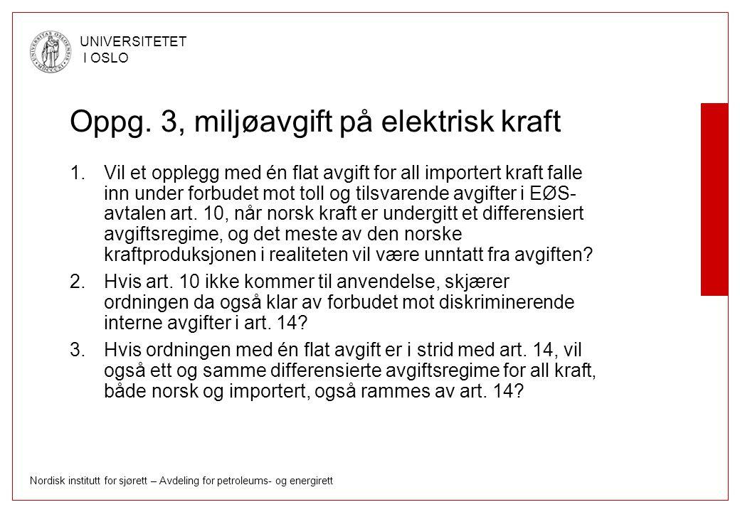 Nordisk institutt for sjørett – Avdeling for petroleums- og energirett UNIVERSITETET I OSLO Oppg. 3, miljøavgift på elektrisk kraft 1.Vil et opplegg m