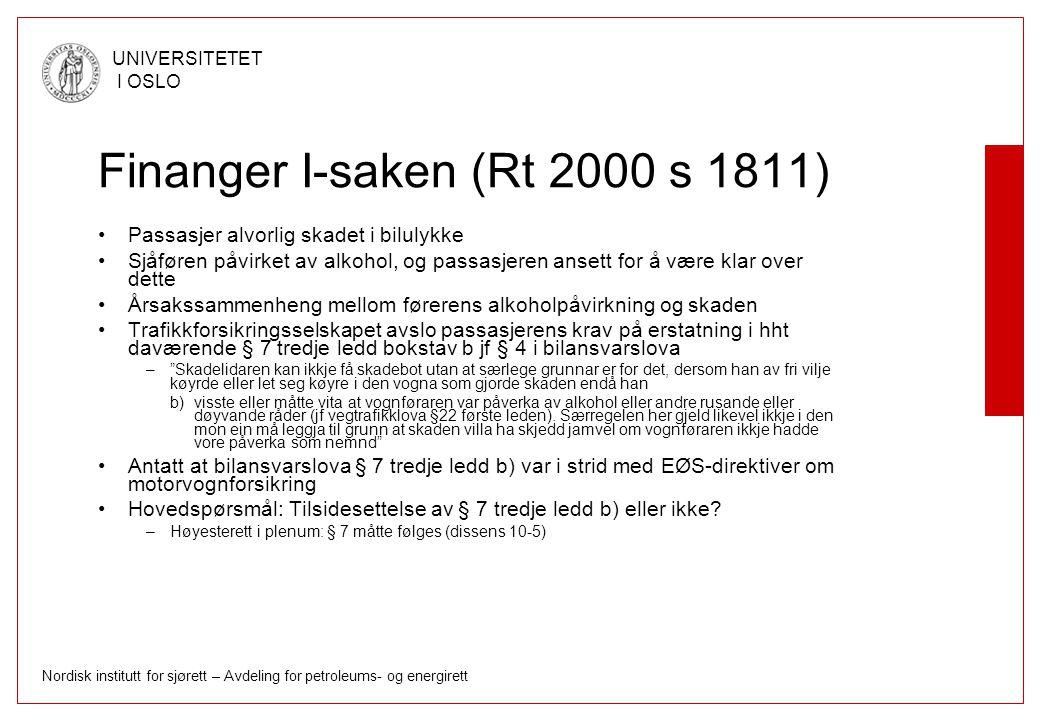 Nordisk institutt for sjørett – Avdeling for petroleums- og energirett UNIVERSITETET I OSLO Finanger II-saken (Rt 2005 s 1365) Spørsmål om staten kunne bli gjort erstatningsansvarlig overfor passasjeren som følge av uriktig gjennomføring av et direktiv Høyesterett i plenum kom til at staten var erstatningsansvarlig (dissens 9-4)