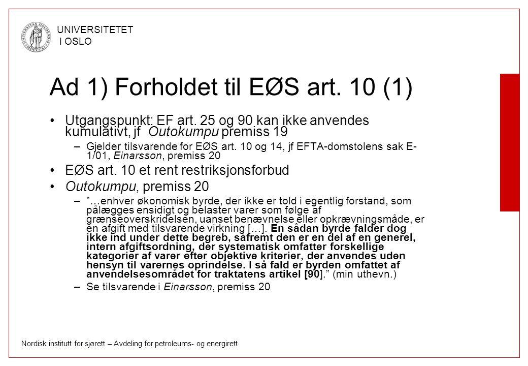 Nordisk institutt for sjørett – Avdeling for petroleums- og energirett UNIVERSITETET I OSLO Ad 1) Forholdet til EØS art. 10 (1) Utgangspunkt: EF art.