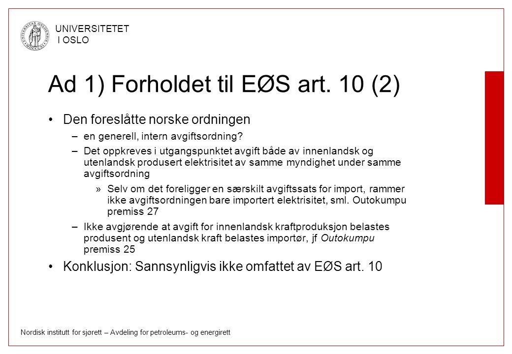 Nordisk institutt for sjørett – Avdeling for petroleums- og energirett UNIVERSITETET I OSLO Ad 1) Forholdet til EØS art. 10 (2) Den foreslåtte norske