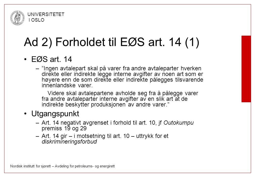 """Nordisk institutt for sjørett – Avdeling for petroleums- og energirett UNIVERSITETET I OSLO Ad 2) Forholdet til EØS art. 14 (1) EØS art. 14 –""""Ingen av"""