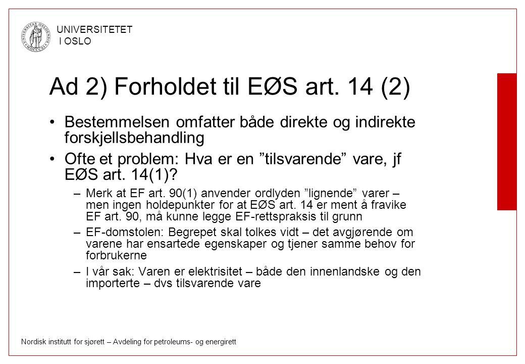 Nordisk institutt for sjørett – Avdeling for petroleums- og energirett UNIVERSITETET I OSLO Ad 2) Forholdet til EØS art. 14 (2) Bestemmelsen omfatter