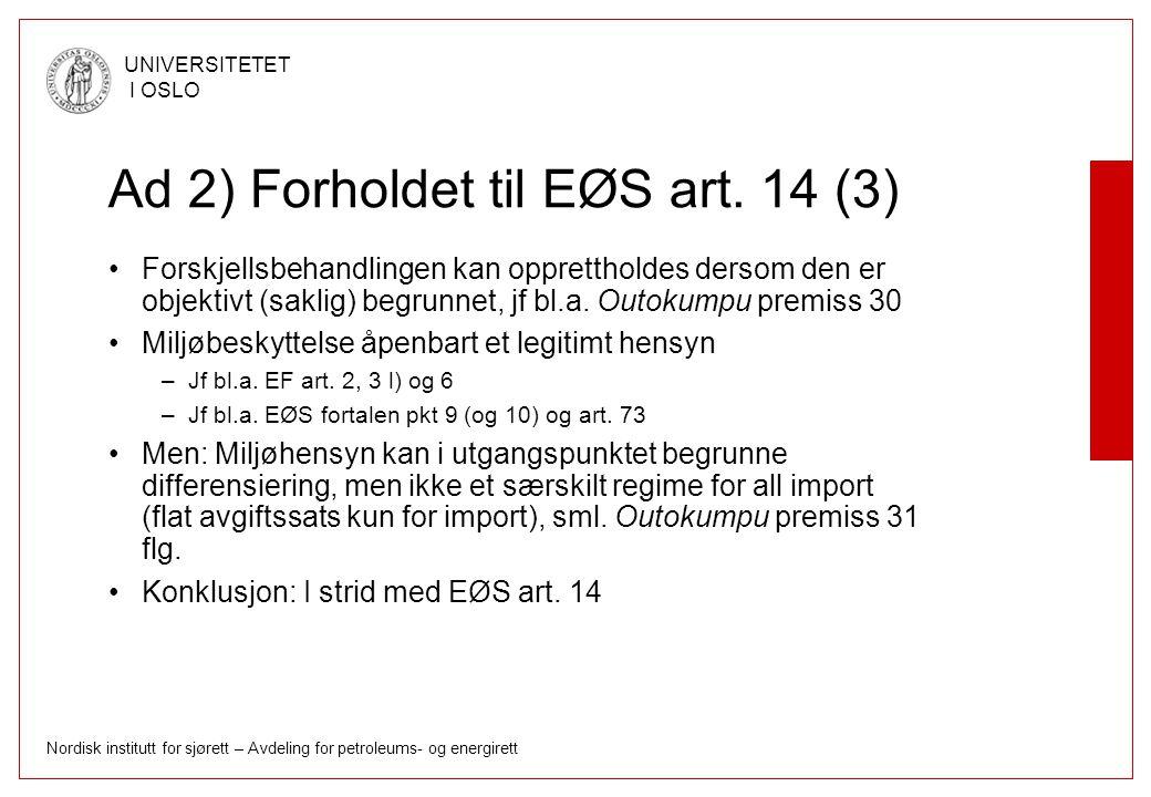 Nordisk institutt for sjørett – Avdeling for petroleums- og energirett UNIVERSITETET I OSLO Ad 2) Forholdet til EØS art. 14 (3) Forskjellsbehandlingen