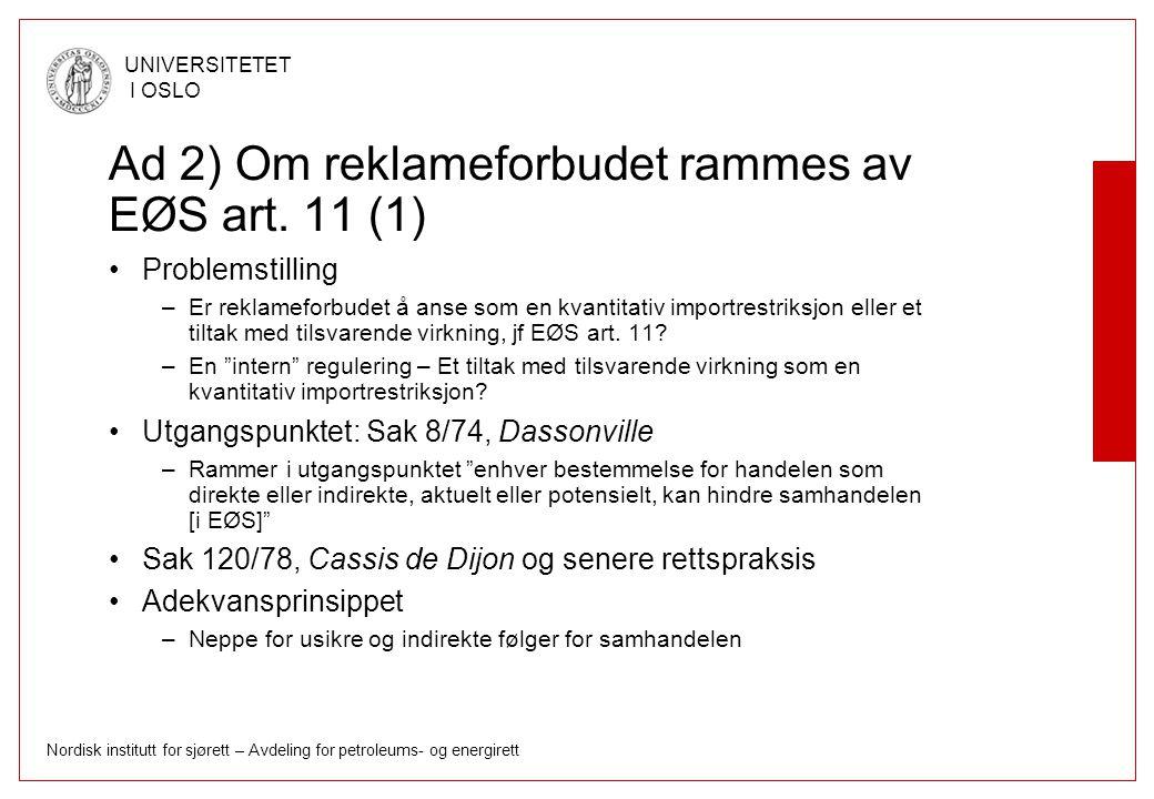 Nordisk institutt for sjørett – Avdeling for petroleums- og energirett UNIVERSITETET I OSLO Ad 2) Om reklameforbudet rammes av EØS art. 11 (1) Problem