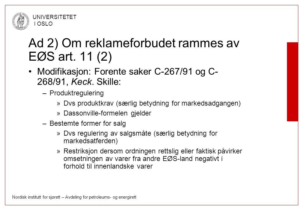 Nordisk institutt for sjørett – Avdeling for petroleums- og energirett UNIVERSITETET I OSLO Ad 2) Om reklameforbudet rammes av EØS art. 11 (2) Modifik