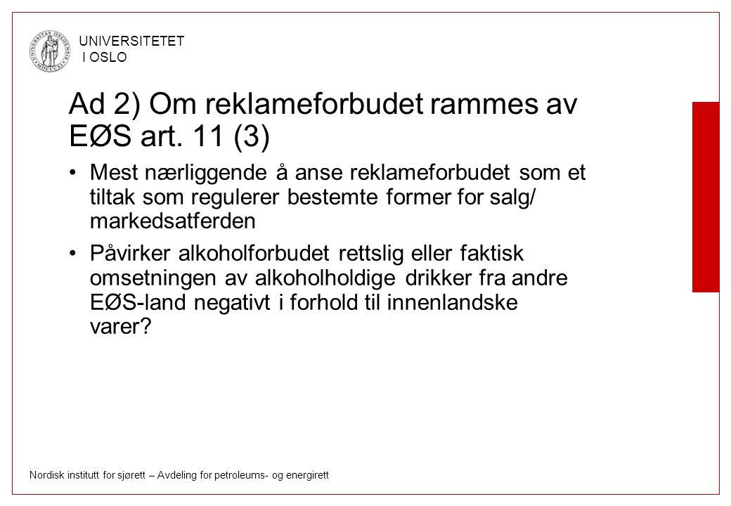 Nordisk institutt for sjørett – Avdeling for petroleums- og energirett UNIVERSITETET I OSLO Ad 2) Om reklameforbudet rammes av EØS art. 11 (3) Mest næ