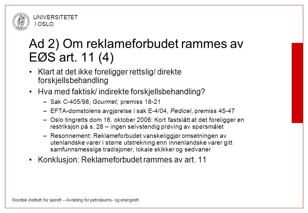 Nordisk institutt for sjørett – Avdeling for petroleums- og energirett UNIVERSITETET I OSLO Ad 2) Om reklameforbudet rammes av EØS art. 11 (4) Klart a