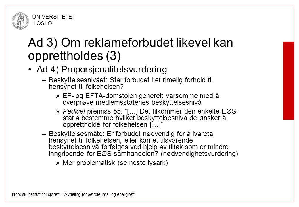 Nordisk institutt for sjørett – Avdeling for petroleums- og energirett UNIVERSITETET I OSLO Ad 3) Om reklameforbudet likevel kan opprettholdes (3) Ad