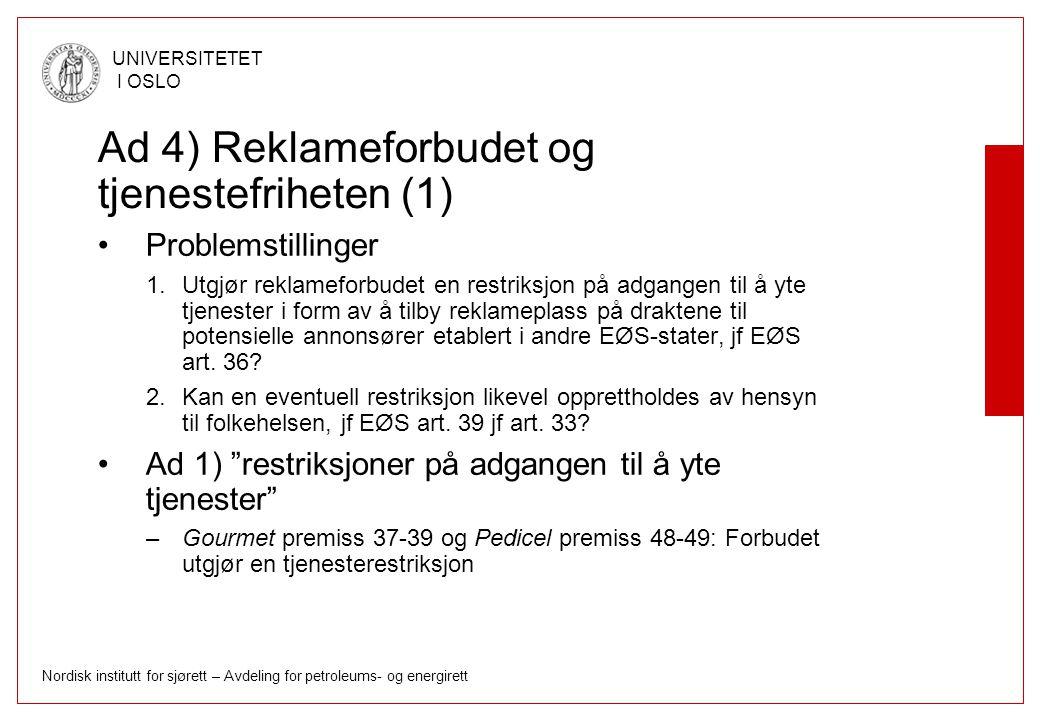 Nordisk institutt for sjørett – Avdeling for petroleums- og energirett UNIVERSITETET I OSLO Ad 4) Reklameforbudet og tjenestefriheten (1) Problemstill