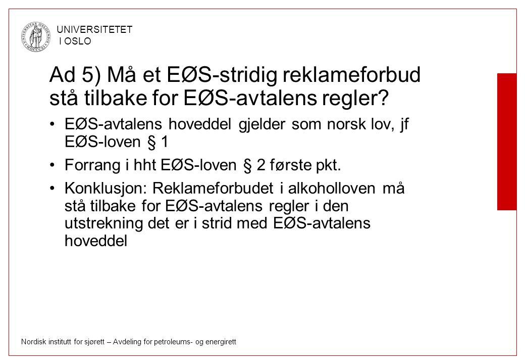 Nordisk institutt for sjørett – Avdeling for petroleums- og energirett UNIVERSITETET I OSLO Ad 5) Må et EØS-stridig reklameforbud stå tilbake for EØS-