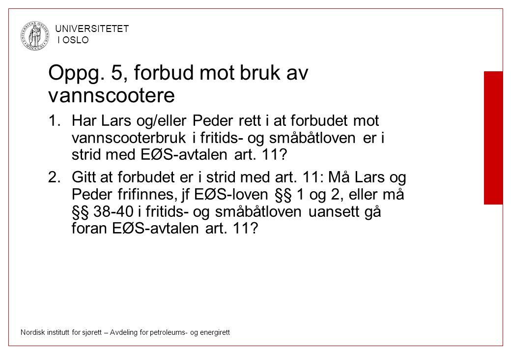 Nordisk institutt for sjørett – Avdeling for petroleums- og energirett UNIVERSITETET I OSLO Oppg. 5, forbud mot bruk av vannscootere 1.Har Lars og/ell