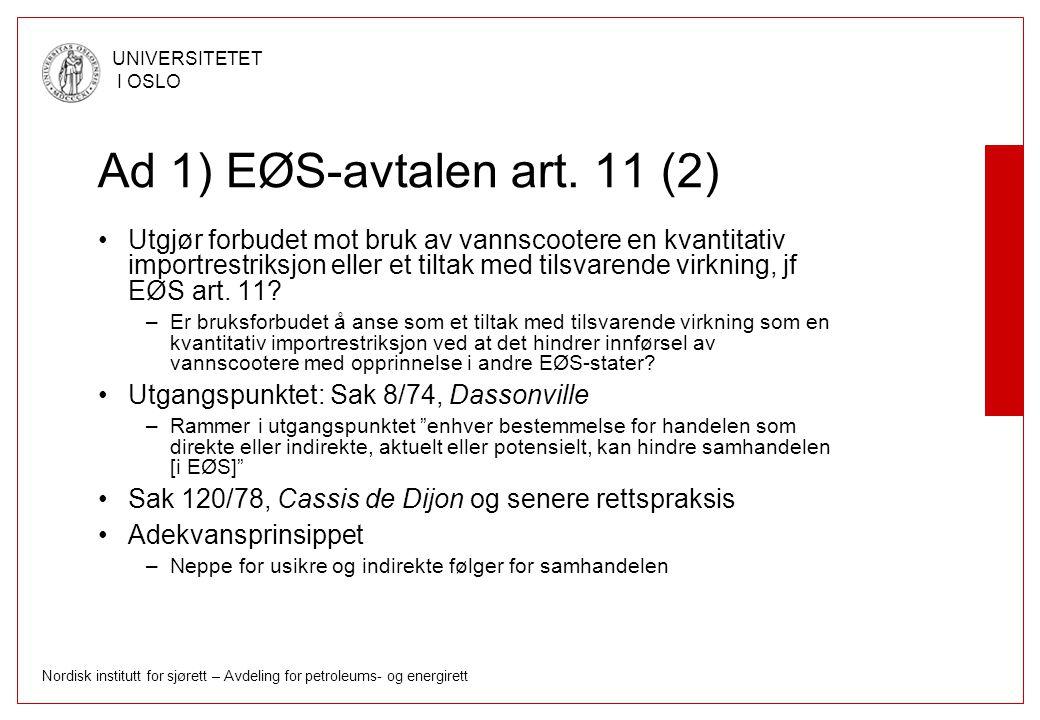 Nordisk institutt for sjørett – Avdeling for petroleums- og energirett UNIVERSITETET I OSLO Ad 1) EØS-avtalen art. 11 (2) Utgjør forbudet mot bruk av