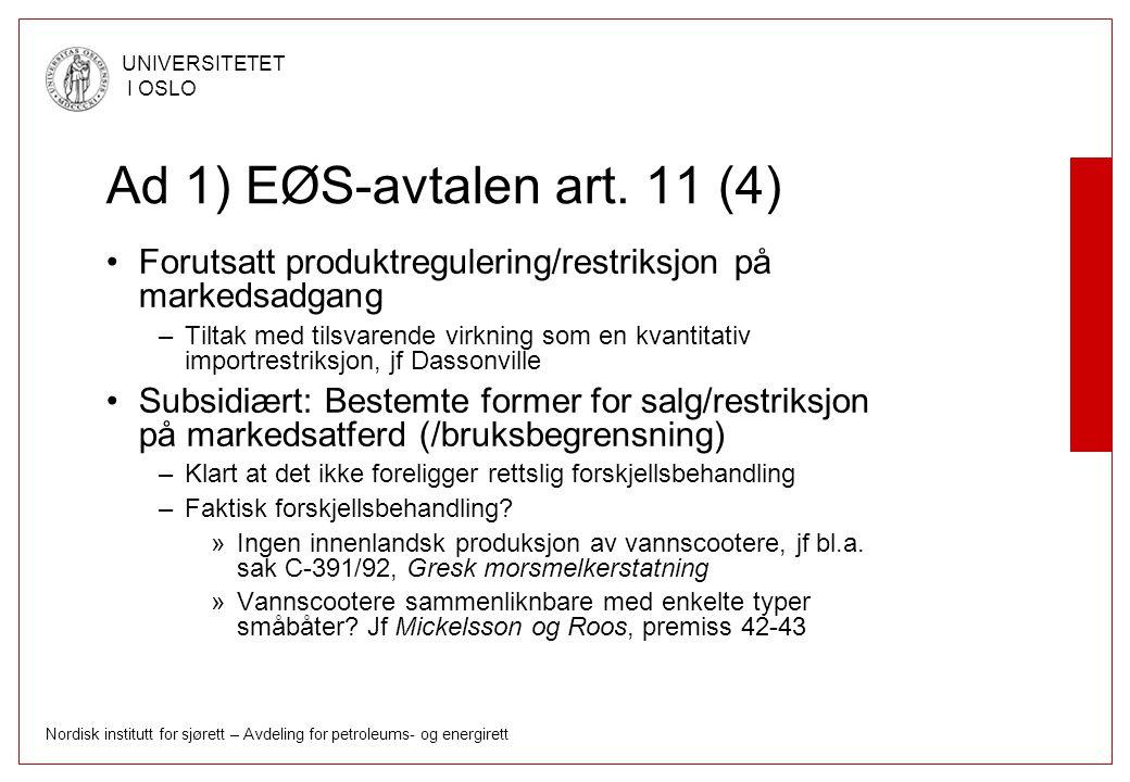 Nordisk institutt for sjørett – Avdeling for petroleums- og energirett UNIVERSITETET I OSLO Ad 1) EØS-avtalen art. 11 (4) Forutsatt produktregulering/
