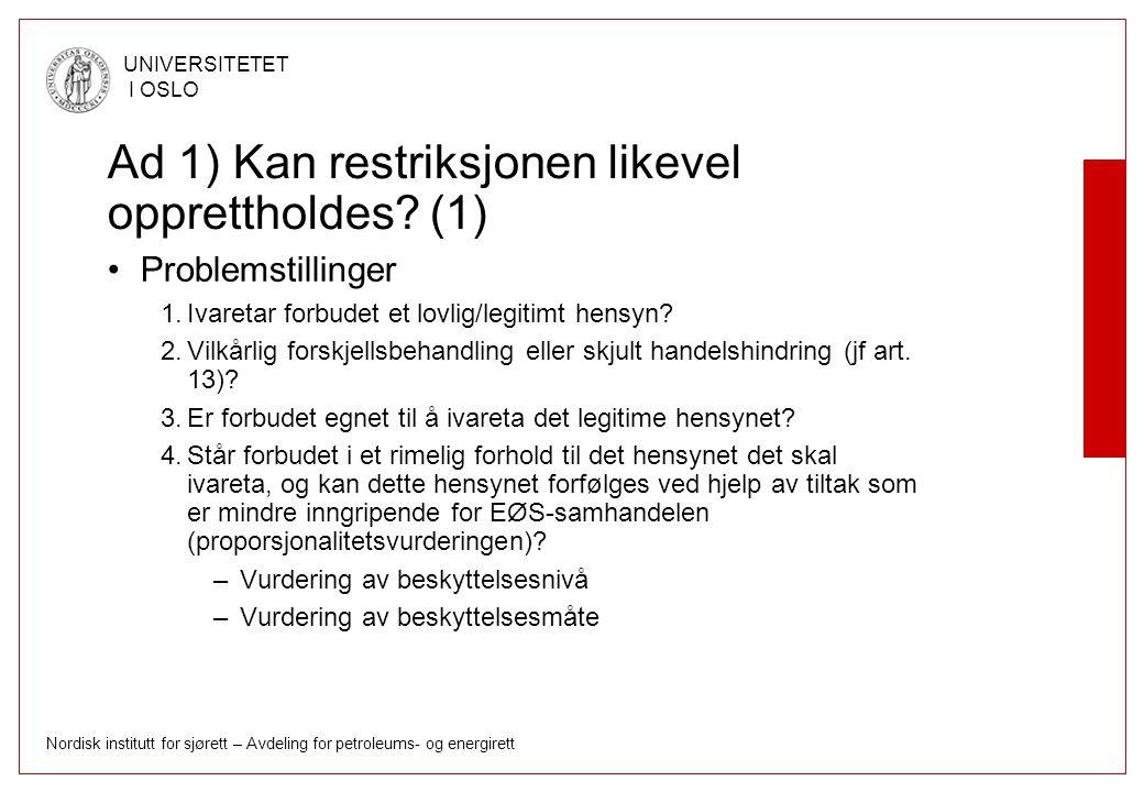Nordisk institutt for sjørett – Avdeling for petroleums- og energirett UNIVERSITETET I OSLO Ad 1) Kan restriksjonen likevel opprettholdes? (1) Problem