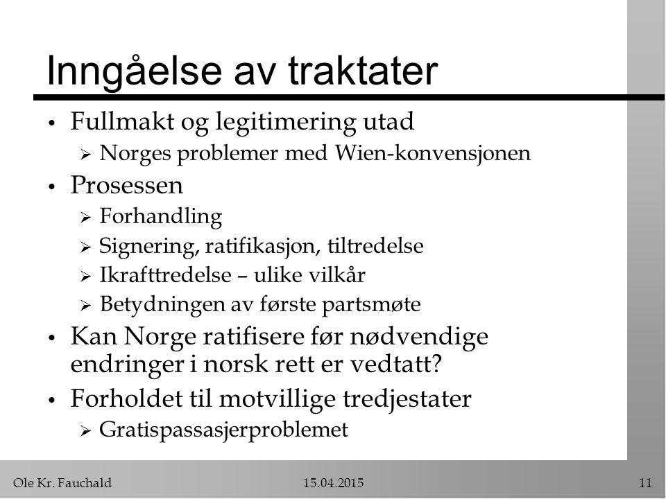 Ole Kr. Fauchald15.04.201511 Inngåelse av traktater Fullmakt og legitimering utad  Norges problemer med Wien-konvensjonen Prosessen  Forhandling  S