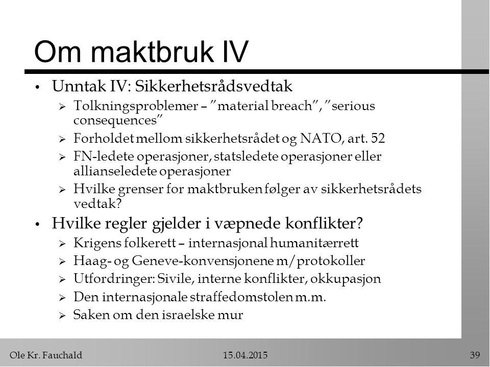 """Ole Kr. Fauchald15.04.201539 Om maktbruk IV Unntak IV: Sikkerhetsrådsvedtak  Tolkningsproblemer – """"material breach"""", """"serious consequences""""  Forhold"""