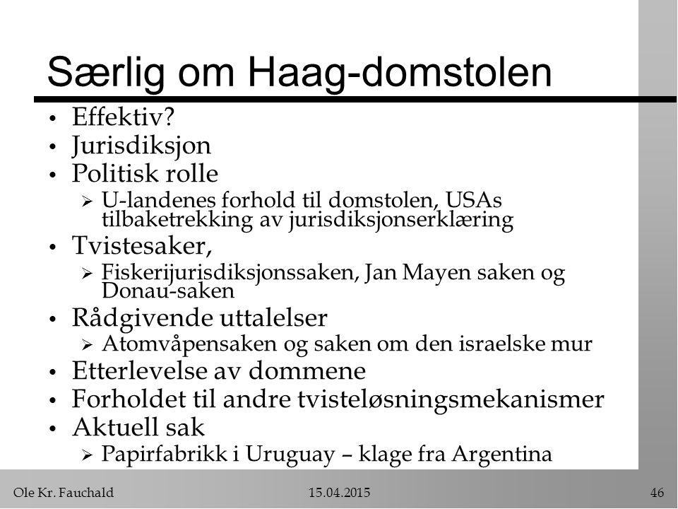 Ole Kr. Fauchald15.04.201546 Særlig om Haag-domstolen Effektiv? Jurisdiksjon Politisk rolle  U-landenes forhold til domstolen, USAs tilbaketrekking a