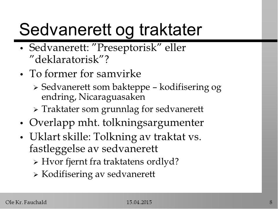 """Ole Kr. Fauchald15.04.20158 Sedvanerett og traktater Sedvanerett: """"Preseptorisk"""" eller """"deklaratorisk""""? To former for samvirke  Sedvanerett som bakte"""