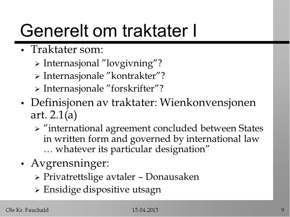 """Ole Kr. Fauchald15.04.20159 Generelt om traktater I Traktater som:  Internasjonal """"lovgivning""""?  Internasjonale """"kontrakter""""?  Internasjonale """"fors"""