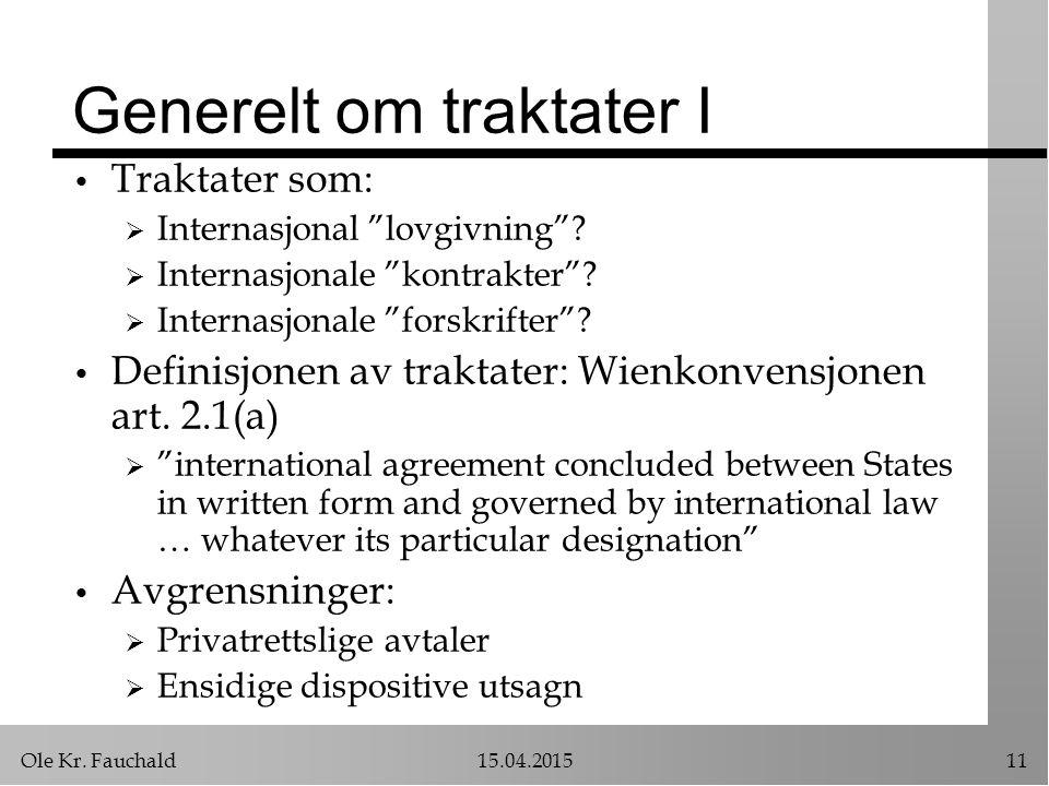 """Ole Kr. Fauchald15.04.201511 Generelt om traktater I Traktater som:  Internasjonal """"lovgivning""""?  Internasjonale """"kontrakter""""?  Internasjonale """"for"""