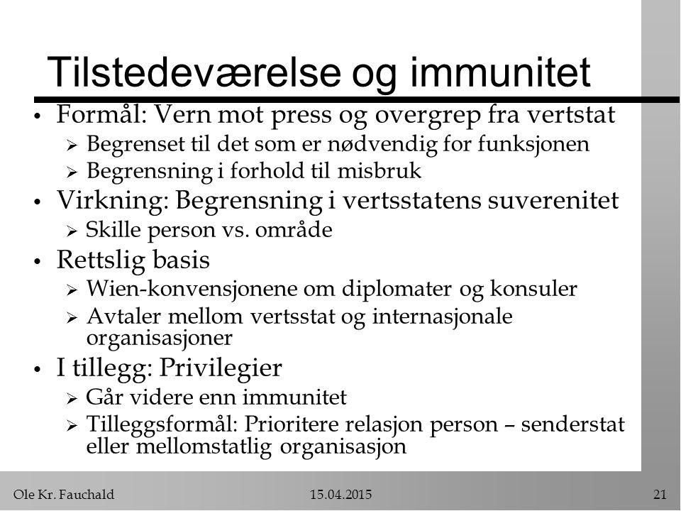 Ole Kr. Fauchald15.04.201521 Tilstedeværelse og immunitet Formål: Vern mot press og overgrep fra vertstat  Begrenset til det som er nødvendig for fun