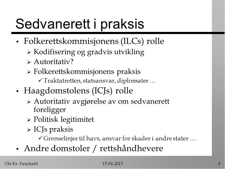 Ole Kr. Fauchald15.04.20158 Sedvanerett i praksis Folkerettskommisjonens (ILCs) rolle  Kodifisering og gradvis utvikling  Autoritativ?  Folkerettsk