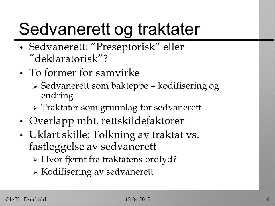 """Ole Kr. Fauchald15.04.20159 Sedvanerett og traktater Sedvanerett: """"Preseptorisk"""" eller """"deklaratorisk""""? To former for samvirke  Sedvanerett som bakte"""