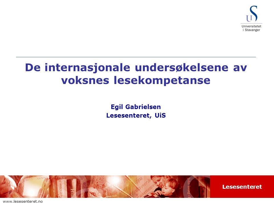 Lesesenteret www.lesesenteret.no De internasjonale undersøkelsene av voksnes lesekompetanse Egil Gabrielsen Lesesenteret, UiS