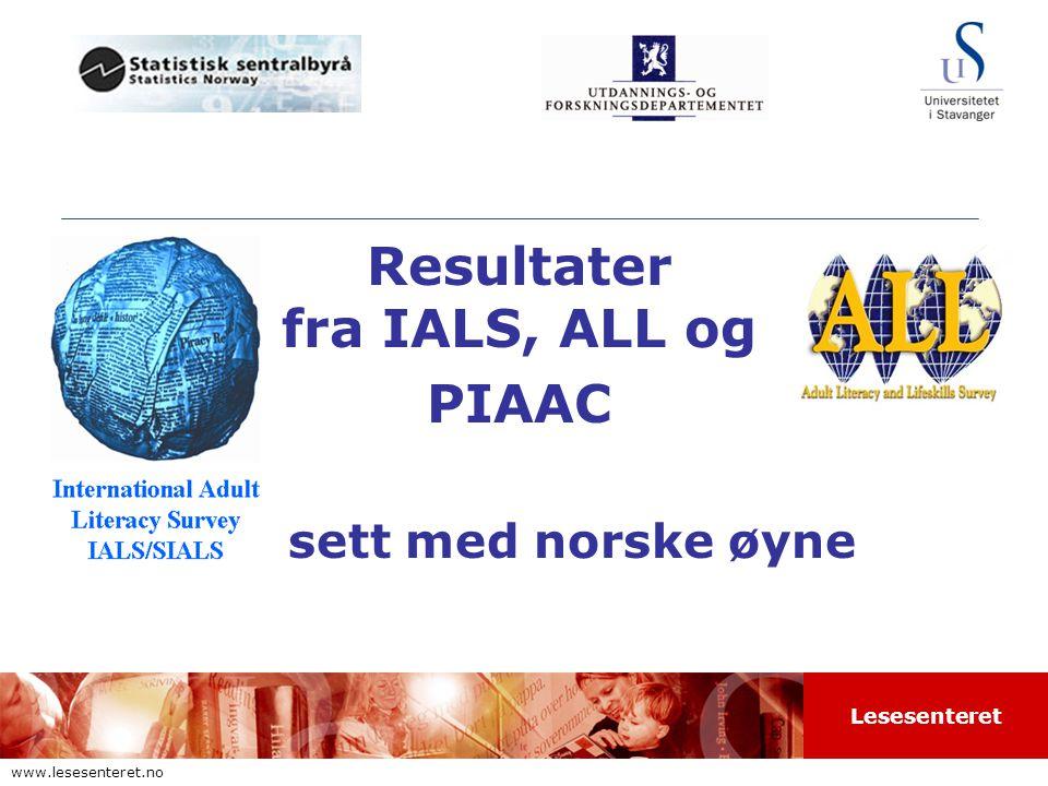 Lesesenteret www.lesesenteret.no Resultater fra IALS, ALL og PIAAC sett med norske øyne