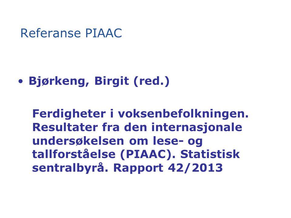 Referanse PIAAC Bjørkeng, Birgit (red.) Ferdigheter i voksenbefolkningen.