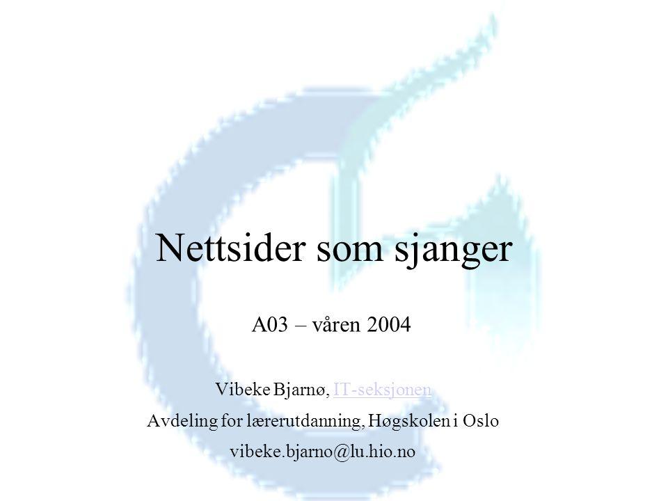 Nettsider som sjanger Vibeke Bjarnø, IT-seksjonenIT-seksjonen Avdeling for lærerutdanning, Høgskolen i Oslo vibeke.bjarno@lu.hio.no A03 – våren 2004