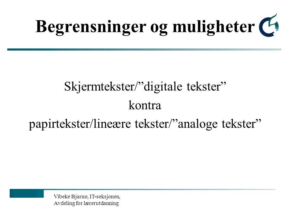 Vibeke Bjarnø, IT-seksjonen, Avdeling for lærerutdanning Begrensninger og muligheter Skjermtekster/ digitale tekster kontra papirtekster/lineære tekster/ analoge tekster