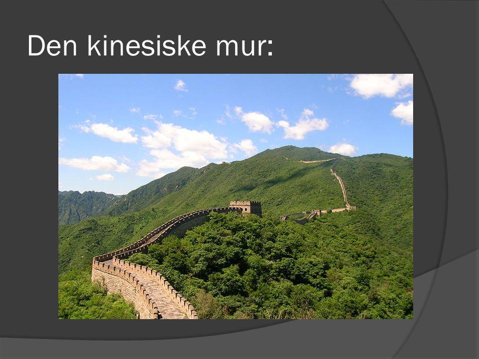 Den kinesiske mur: http://www.youtube.com/watch?v=WKzFnhN8o04 Den er 8,851.8 km lang.