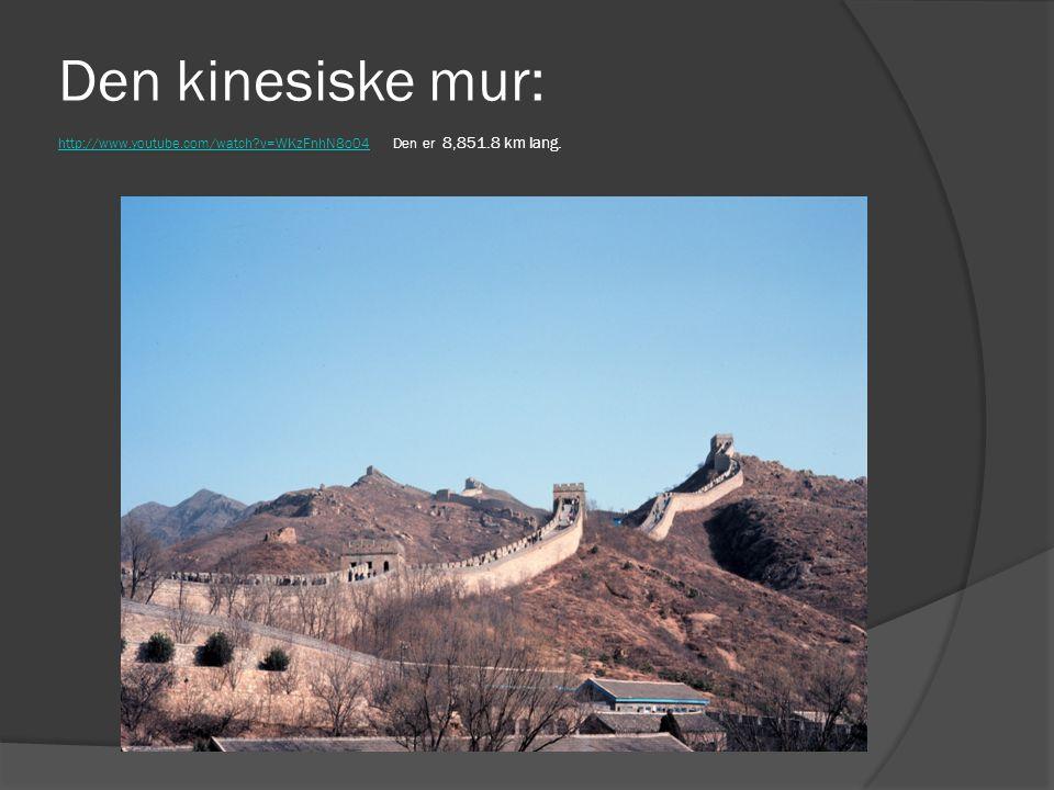 Den kinesiske mur: http://www.youtube.com/watch?v=WKzFnhN8o04 Den er 8,851.8 km lang. http://www.youtube.com/watch?v=WKzFnhN8o04