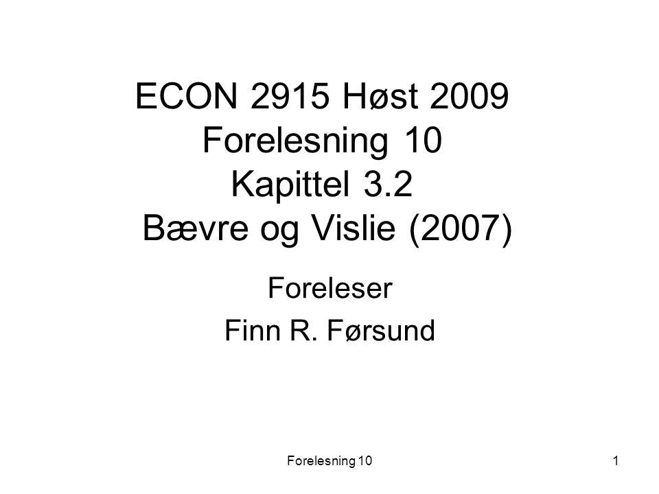 Forelesning 101 ECON 2915 Høst 2009 Forelesning 10 Kapittel 3.2 Bævre og Vislie (2007) Foreleser Finn R. Førsund
