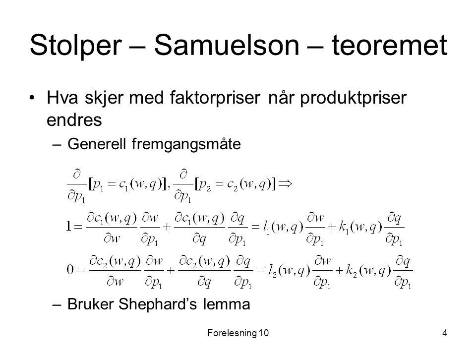 Forelesning 104 Stolper – Samuelson – teoremet Hva skjer med faktorpriser når produktpriser endres –Generell fremgangsmåte –Bruker Shephard's lemma